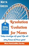 Resolution Evolution for Moms: Take Charge of Your Life at Any Time of the Year (Mom Not(e)ables Book 1)
