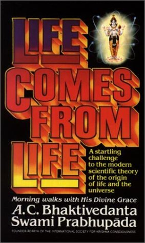 Life Comes from Life: Morning Walks with A. C. Bhaktivedanta Swami Prabhupada, A. C. Bhaktivedanta Swami Prabhupada