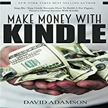Make Money with Kindle: Step-by-Step Guide Reveals How to Build a Six Figure, Passive Online Income with Kindle Audiobook by David Adamson Narrated by Nina Price