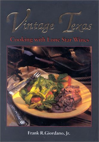 Vintage Texas: Cooking with Lone Star Wines by Jr., Frank R. Giordano