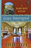 Grace Interrupted: A Manor House Mystery (Manor House Mysteries)
