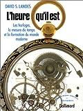 L'Heure qu'il est. Les Horloges, la mesure du temps et la formation du monde moderne (French Edition) (2070711390) by Landes, David S.