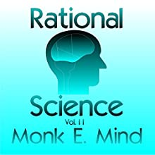 Rational Science Vol. II (       UNABRIDGED) by Monk E. Mind Narrated by Ross Merrick