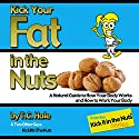 Kick Your Fat in the Nuts Audiobook by T.C. Hale Narrated by Donny Baarns