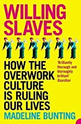 Willing Slaves: How the Overwork Culture is Ruling Our Lives by Bunting, Madeleine [06 June 2005]