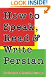 How to Speak, Read & Write Persian [W...