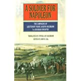 A Soldier for Napoleon: The Campaigns of Lieutenant Franz Joseph Hausmann, 7th Bavarian Infantry