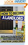 How to Become a Landlord: The Complet...
