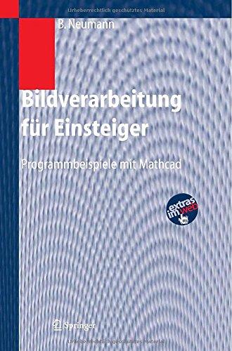 Bildverarbeitung für Einsteiger: Programmbeispiele mit Mathcad (German Edition)
