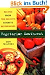 Vegetarian Southwest: Recipes from th...