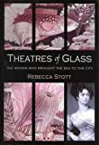 Theatres of Glass: The Woman Who Brought the Sea to the City (1904095364) by Stott, Rebecca