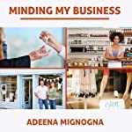 Minding My Business: The Complete, No-Nonsense, Start-to-Finish Guide to Owning and Running Your Own Store | Adeena Mignogna