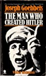 Man Who Created Hitler: Joseph Goebbels