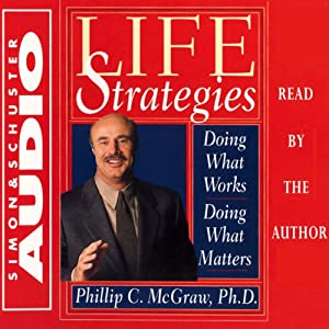 Life Strategies: Doing What Works, Doing What Matters | [Phil McGraw]