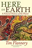 Here on Earth: A Natural History of the Planet (080211976X) by Flannery, Tim