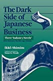 "The Dark Side of Japanese Business: Three ""Industry Novels (1563246171) by Shimizu, Ikko"