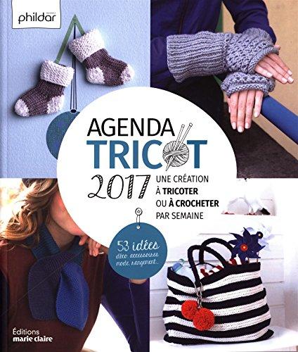 Agenda tricot 2017 : Une création à tricoter ou à crocheter par semaine - 53 idées déco, accessoires, mode, rangement...