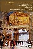 echange, troc Jacques Dugast - La Vie Culturelle en Europe au tournant des XIXe et XXe siècles