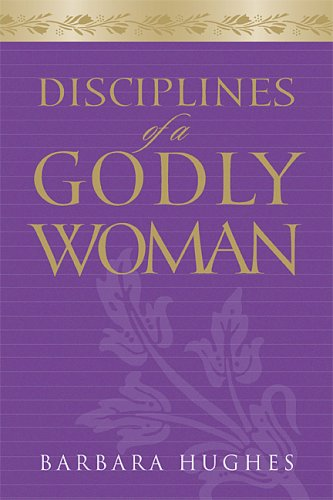 Disciplines of a Godly Woman, Barbara Hughes