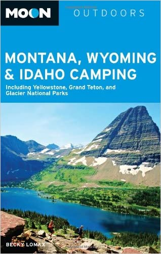 Moon Montana, Wyoming & Idaho Camping: Including Yellowstone, Grand Teton, and Glacier National Parks (Moon Outdoors) written by Becky Lomax