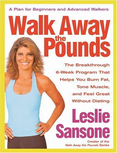 Walk Away the Pounds: The Breakthrough 6-Week Program That Helps You Burn Fat, Tone Muscle, and Feel Great Without Dieting, Leslie Sansone
