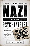 The Nazi and the Psychiatrist: Hermann Goring, Dr. Douglas M. Kelley, and a Fatal Meeting of Minds at the End of WWII