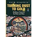 Turning Dust to Gold: Building a Future on the Moon and Mars (Springer Praxis Books)