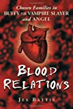 Blood Relations: Chosen Families In Buffy The Vampire Slayer And Angel