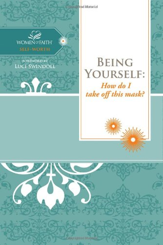 Being Yourself: How do I take off this mask? (Women of Faith Study Guide Series)