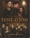La saga Twilight tentation : Le guide officiel du film
