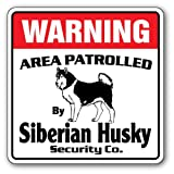 SIBERIAN HUSKY Security Sign Area Patrolled by pet signs