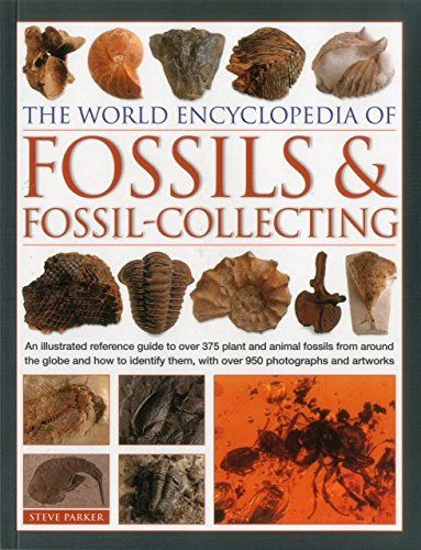 The World Encyclopedia of Fossils & Fossil-Collecting:: An Illustrated Reference Guide To Over 375 Plant And Animal Fossils From Around The Globe And ... Them, With Over 950 Photographs And Artworks PDF