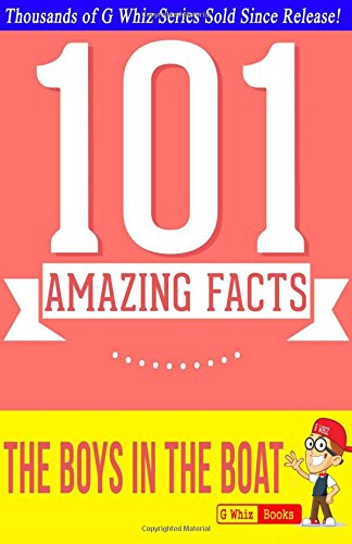 The Boys in the Boat - 101 Amazing Facts: #1 Fun Facts & Trivia Tidbits