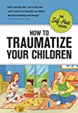 How to Traumatize Your Children (Self-Hurt)