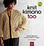 img - for Knit Kimono Too: Simple Designs to Mix, Match + Layer [With DVD]   [KNIT KIMONO TOO W/DVD] [Paperback] book / textbook / text book