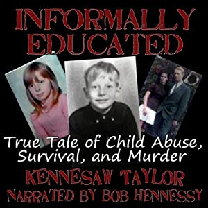 Informally Educated: A True Tale of Child Abuse, Survival and Murder | [Kennesaw Taylor]