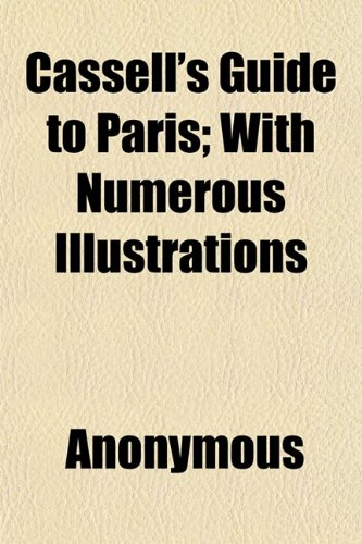 Cassell's Guide to Paris; With Numerous Illustrations
