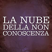 La nube della non conoscenza [The Cloud of Unknowing] Audiobook by  Gli Ascoltalibri Narrated by Silvia Cecchini