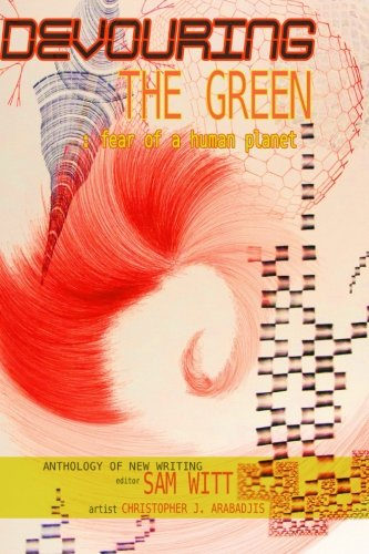 Devouring the Green: Fear of a Human Planet: An Anthology of New Writing