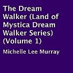 The Dream Walker: Land of Mystica Dream Walker Series, Book 1 | Michelle Lee Murray