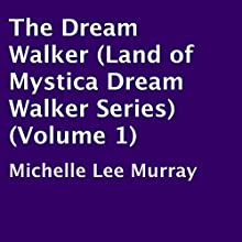 The Dream Walker: Land of Mystica Dream Walker Series, Book 1 Audiobook by Michelle Lee Murray Narrated by Stefanie Paige