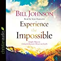 Experience the Impossible: Simple Ways to Unleash Heaven's Power on Earth (       UNABRIDGED) by Bill Johnson Narrated by Sean Runnette