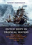 "Robert Parthesius, ""Dutch Ships in Tropical Waters: The Development of the Dutch East India Company Shipping Network in Asia 1595-1660"" (Amsterdam UP, 2010)"