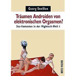 Träumen Androiden von elektronischen Orgasmen?: Sex-Fantasien in der Hightech-Welt 1