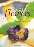 Edible Flowers: From Garden to Kitchen : Choosing, Growing and Cooking Flowers