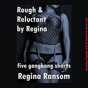 Rough and Reluctant by Regina: Five Gang Bang Shorts Audiobook