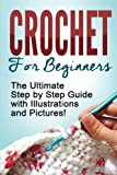 Download CROCHET: Crochet for Beginners: The Ultimate Step by Step Guide with Illustrations and Pictures!