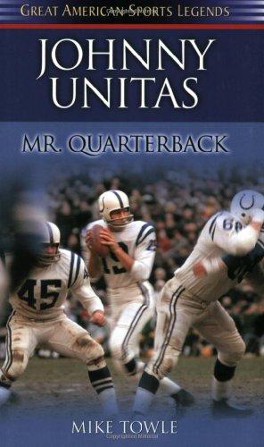 Johnny Unitas: Mr. Quaterback (Great American Sports Legends)
