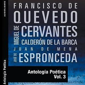 Antología Poética III [Poetic Anthology III] | [Francisco de Quevedo, Miguel de Cervantes, Calderon de la Barca, Juan de Mena, José de Espronceda]