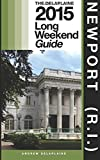 NEWPORT (R.I.) - The Delaplaine 2015 Long Weekend Guide (Long Weekend Guides)
